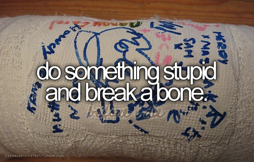 I have not broken a bone so far.. unless you count a pinkie toe.