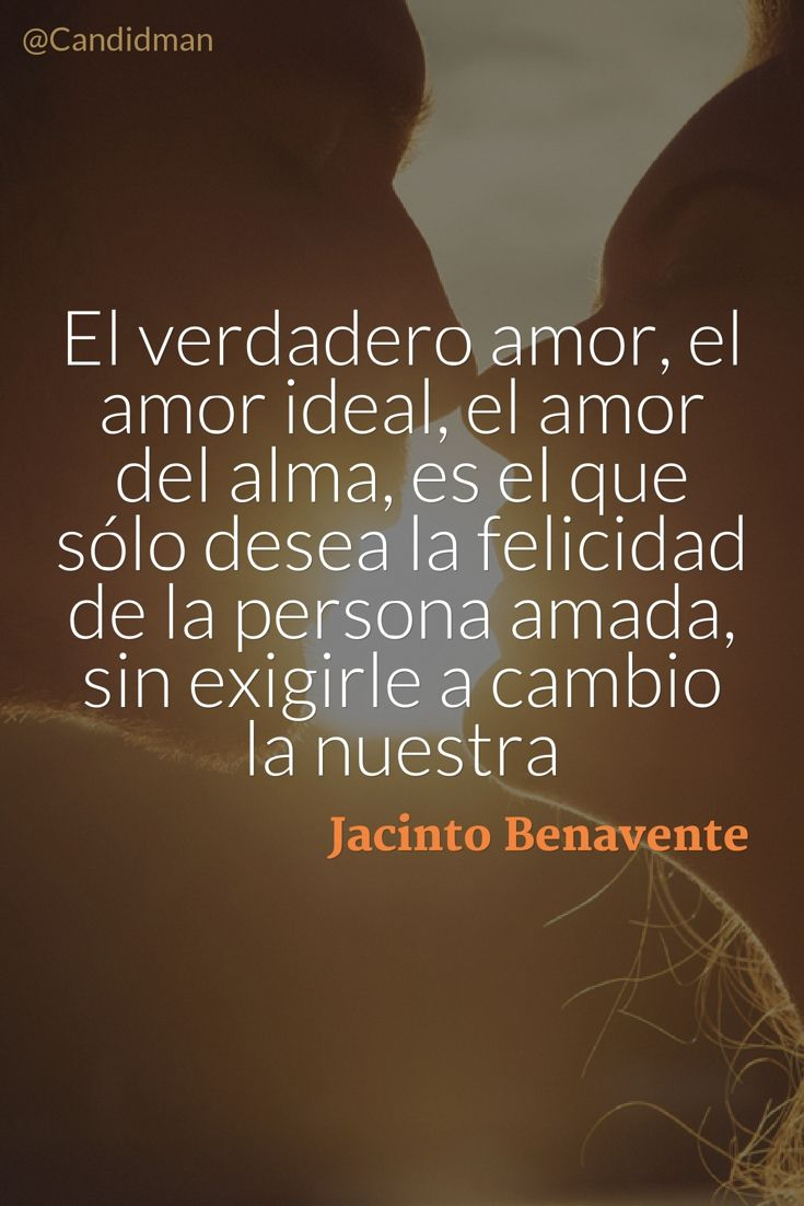 """""""El #VerdaderoAmor, el #AmorIdeal, el #Amor del #Alma, es el que sólo desea la #Felicidad de la persona #Amada sin exigirle a cambio la nuestra"""". #JacintoBenavente #Frases #FrasesCelebres @candidman"""