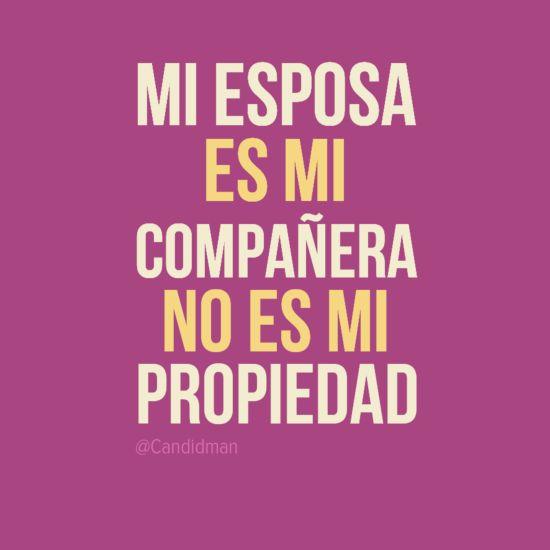 """""""Mi #Esposa es mi compañera, no es mi propiedad"""". #Citas #Frases @Candidman"""