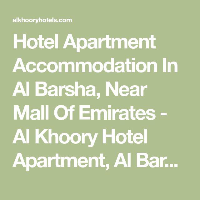 Hotel Apartment Accommodation In Al Barsha, Near Mall Of Emirates - Al Khoory Hotel Apartment, Al Barsha, Dubai.