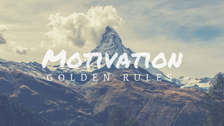 The Golden Rules Of Motivation