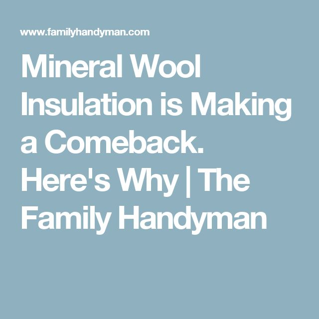 Mineral Wool Insulation is Making a Comeback. Here's Why | The Family Handyman