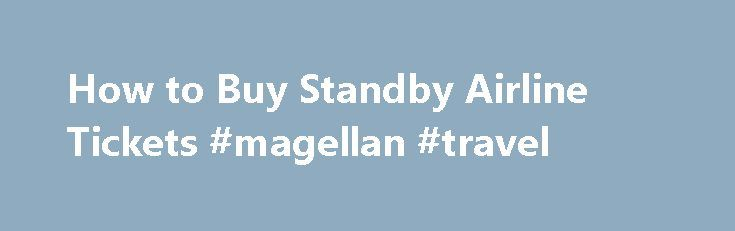 How to Buy Standby Airline Tickets #magellan #travel http://travel.remmont.com/how-to-buy-standby-airline-tickets-magellan-travel/  #flights cheap tickets # How to Buy Standby Airline Tickets Getting standby tickets can be a frustrating experience. (Photo: Thinkstock/Comstock/Getty Images ) Related Articles Flying standby can be a much more economical way to travel by plane, but it can also be frustrating and you may need to qualify to buy standby tickets with some […]The post How to Buy…