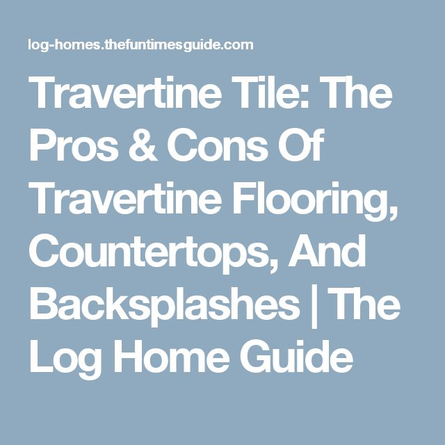 Travertine Flooring Pros And Cons : Travertine tile backsplash pros and cons