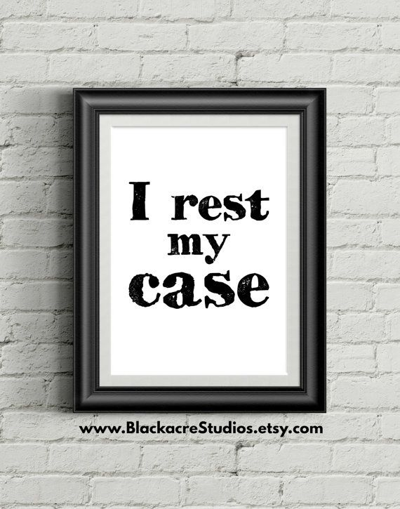 I Rest My Case   Trial Practice   Courtroom Quotes   Attorney Gifts   Home  Decor   Digital Download   Office Decor   Law Firm   Law School