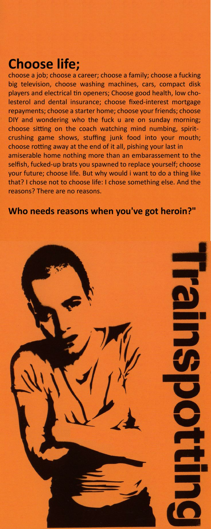 Trainspotting Quote - Choose Life Ewan McGregor is Renton. Great opening dialogue, then finishes with the same. T2