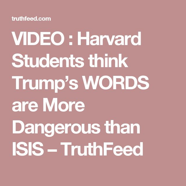 VIDEO : Harvard Students think Trump's WORDS are More Dangerous than ISIS – TruthFeed