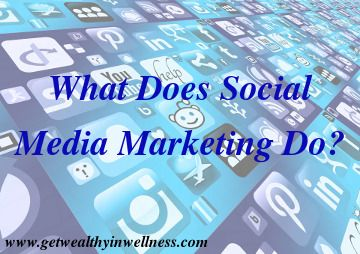 Social media serves the same purpose as newspapers, radio and TV did in their day, but better. What does social media marketing do?