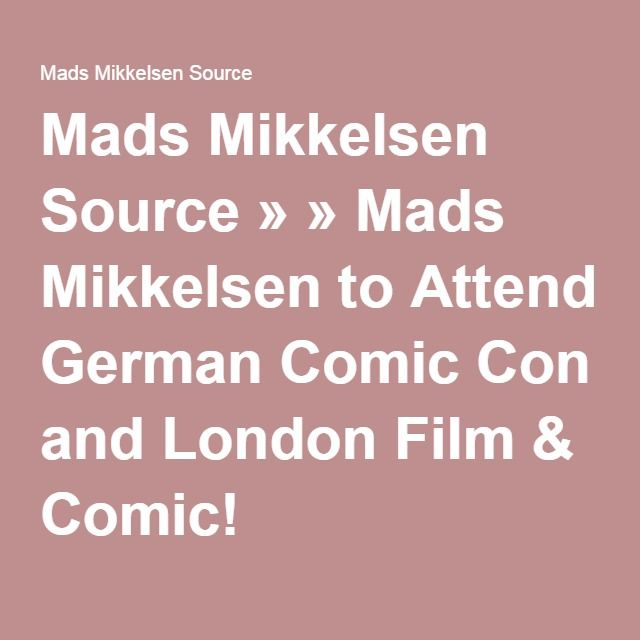 Mads Mikkelsen Source » » Mads Mikkelsen to Attend German Comic Con and London Film & Comic!