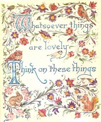 Whatsoever things are lovely ~ Think on these things