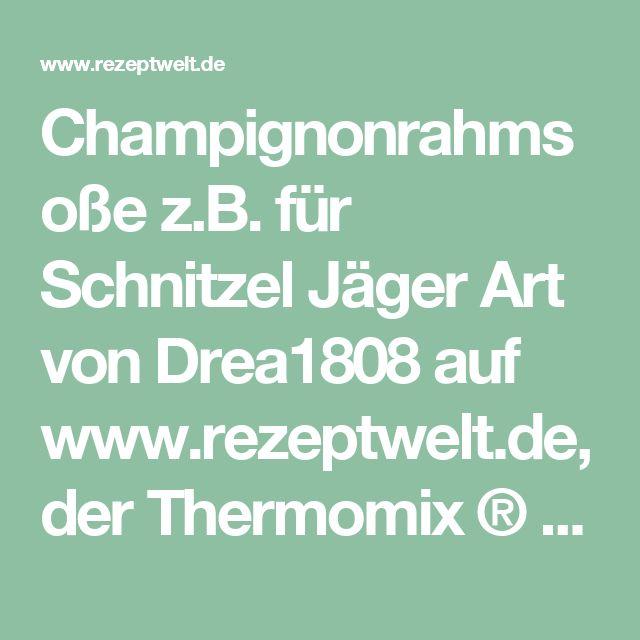 Champignonrahmsoße z.B. für Schnitzel Jäger Art von Drea1808 auf www.rezeptwelt.de, der Thermomix ® Community