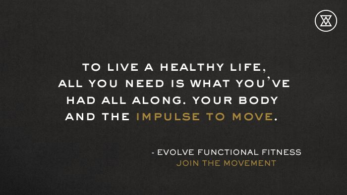 To live a healthy life, all you need is what you've had all along. Your body and the impulse to move. http://evolvefunctionalfitness.com #builttomove