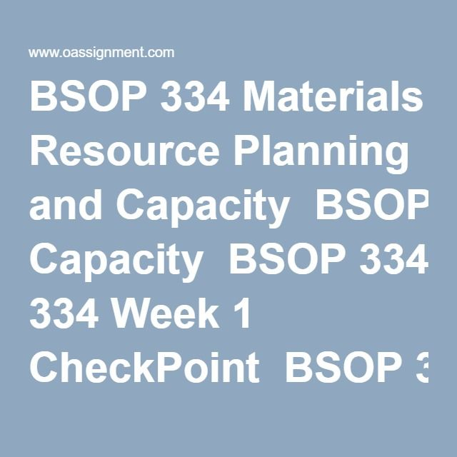 BSOP 334 Materials Resource Planning and Capacity  BSOP 334 Week 1 CheckPoint  BSOP 334 Week 1 Discussion 1 and 2  BSOP 334 Week 1 Lab, Overview of Operations Planning & Control and Aggregate Planning    BSOP 334 Week 2 CheckPoint  BSOP 334 Week 2 Discussion 1 and 2  BSOP 334 Week 2 Homework  BSOP 334 Week 2 Lab, Determining Order Quantity for Lowest Total Cost    BSOP 334 Week 3 CheckPoint  BSOP 334 Week 3 Discussion 1 and 2  BSOP 334 Week 3 Homework  BSOP 334 Week 3 Lab, Bill of…