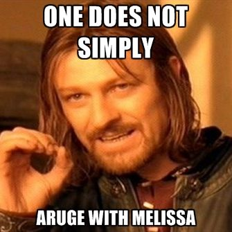 Google name+meme :) One Does Not Simply Aruge With Melissa