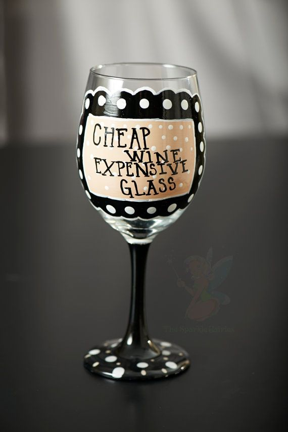Cheap Wine, Expensive Glass  Hand  Painted wine glass via Etsy