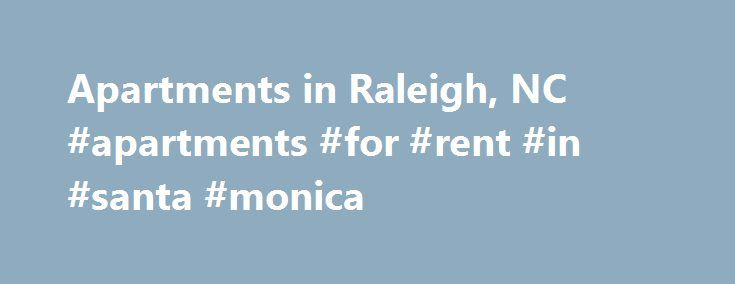 Apartments in Raleigh, NC #apartments #for #rent #in #santa #monica http://apartments.remmont.com/apartments-in-raleigh-nc-apartments-for-rent-in-santa-monica/  #raleigh apartments # Apartments in Raleigh, NC Raleigh Local Information Raleigh is the capital of North Carolina. It is known for its abundance of museums and educational institutions such as Meredith College and North Carolina State University. Its estimated population is around 423,179 (2012). Raleigh is home to the North…