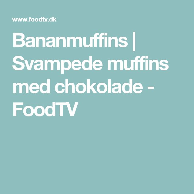 Bananmuffins | Svampede muffins med chokolade - FoodTV