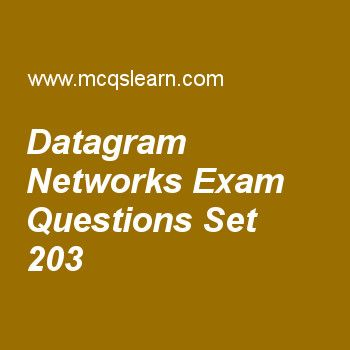Practice test on datagram networks, computer networks quiz 203 online. Practice networking exam's questions and answers to learn datagram networks test with answers. Practice online quiz to test knowledge on datagram networks, authentication protocols, sequence generation, open systems interconnection model, network router worksheets. Free datagram networks test has multiple choice questions as datagram switching is done at the, answers key with choices as network layer, physical layer....