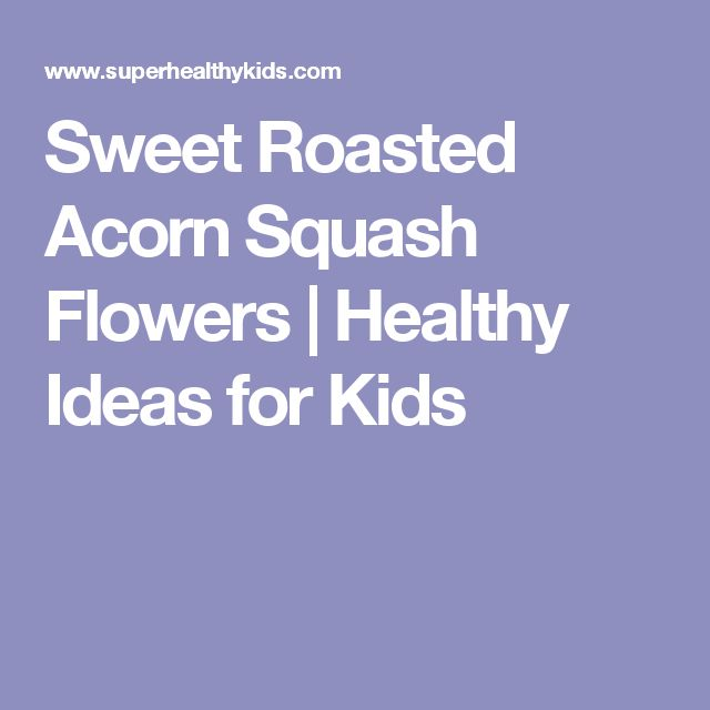 Sweet Roasted Acorn Squash Flowers | Healthy Ideas for Kids
