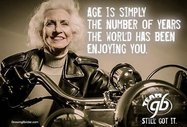Love my age. Love my sexy OLD husband. Love my beautiful OLD friends. Loving & Living!