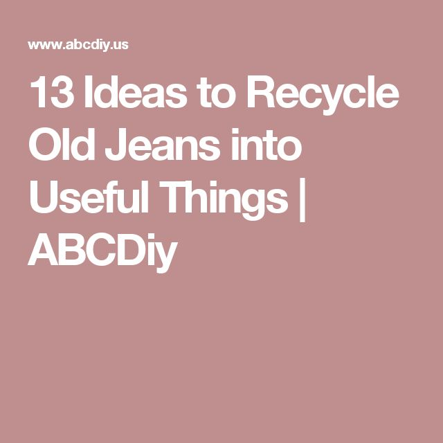 13 Ideas to Recycle Old Jeans into Useful Things | ABCDiy