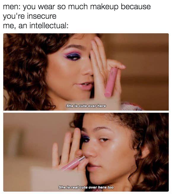 28 Memes You Should Send To Your Feminist Friend Right Now Beauty Memes Makeup Humor Makeup Memes