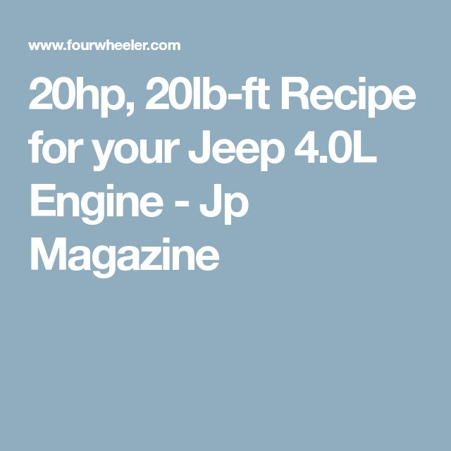 20hp, 20lb-ft Recipe for your Jeep 4.0L Engine - Jp Magazine
