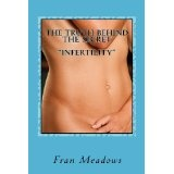 "The Truth Behind The Secret "" Infertility"": A Personal Diary of my Journey to Motherhood (Paperback)By Fran Meadows"