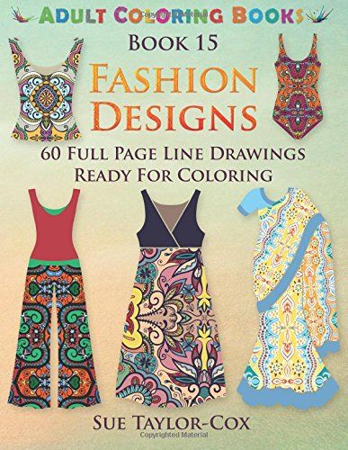 Fashion Designs 60 Full Page Line Drawings Ready For Coloring Adult Books