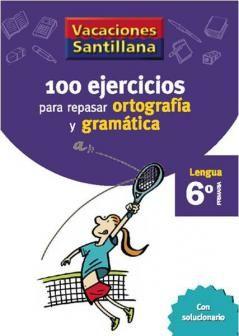 100 Ejercicios para Repasar Ortografía y Gramatíca 6 Primaria - Vacaciones - santillana.es