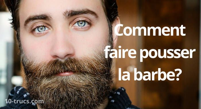 Comment faire pousser la barbe? Tous les meilleurs trucs et produits pour accélérer la pousse de la barbe!