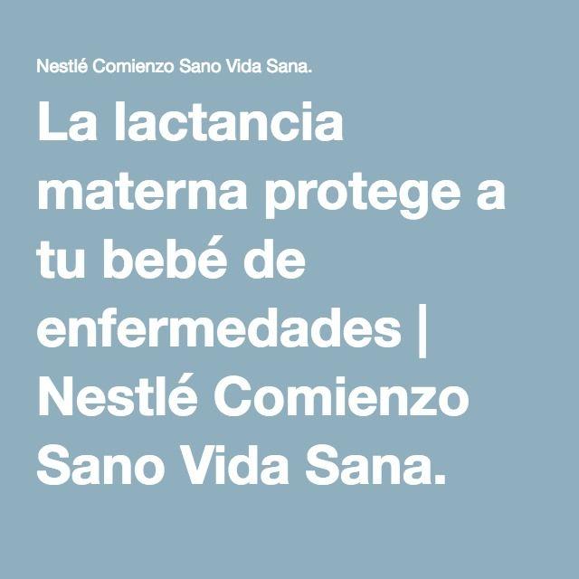 La lactancia materna protege a tu bebé de enfermedades | Nestlé Comienzo Sano Vida Sana.