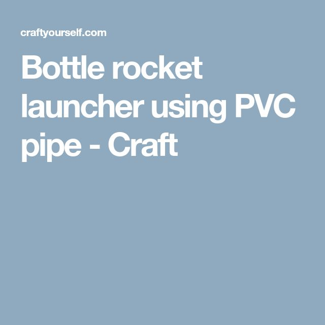 Bottle rocket launcher using PVC pipe - Craft