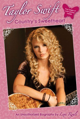 Taylor Swift: Country's Sweetheart: An Unauthorized Biography by Lexi Ryals, http://www.amazon.co.uk/