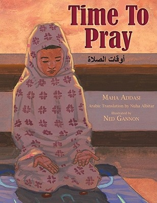 Time to Pray (Islam) by Maha Addasi and Ned Gannon (illustrator)