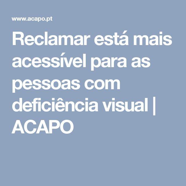 Reclamar está mais acessível para as pessoas com deficiência visual   ACAPO