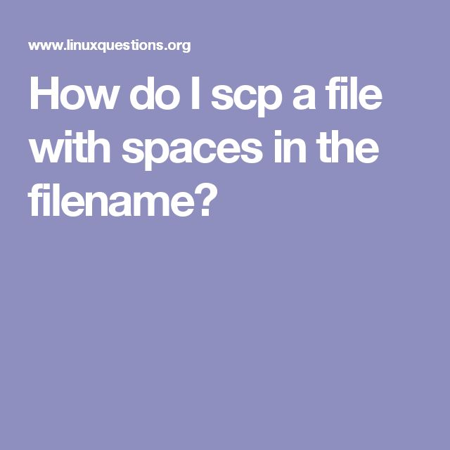 how do i scp a file with spaces in the filename