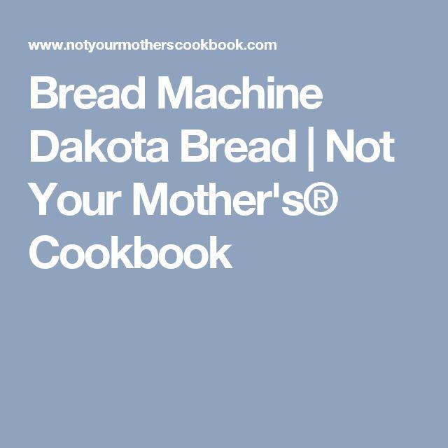 Bread Machine Dakota Bread | Not Your Mother's® Cookbook