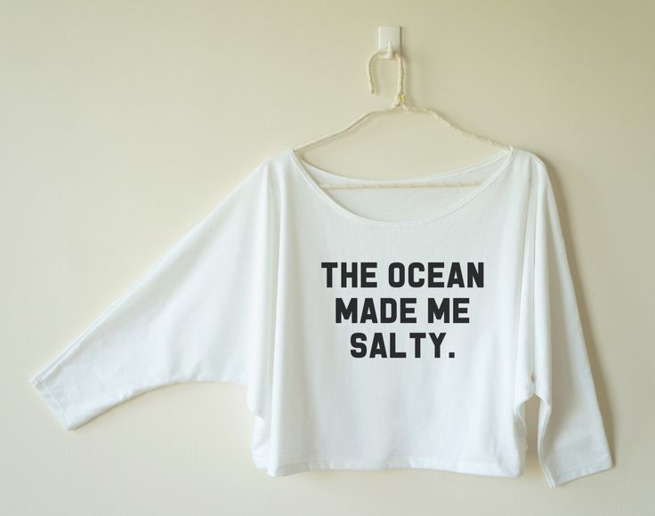 The ocean made me salty shirt quote tumblr shirt hipster shirt funny shirt off shoulder dolman top oversized women 3/4 sleeve women shirt by MoodCatz on Etsy https://www.etsy.com/listing/224922246/the-ocean-made-me-salty-shirt-quote
