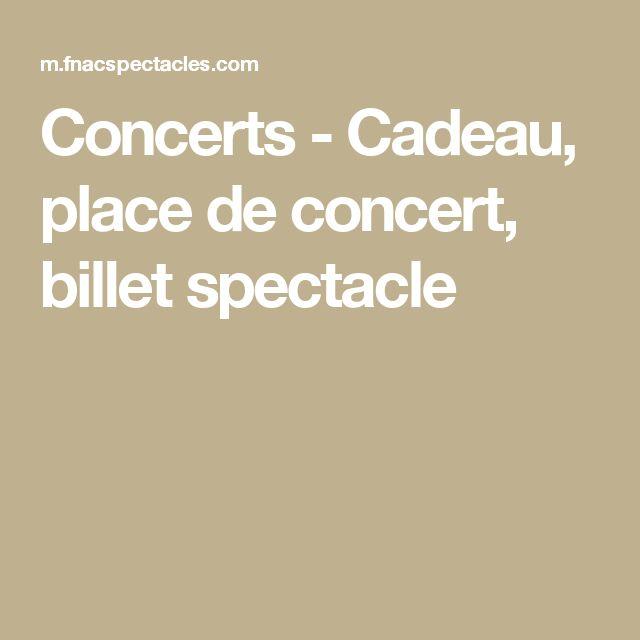 Concerts  - Cadeau, place de concert, billet spectacle