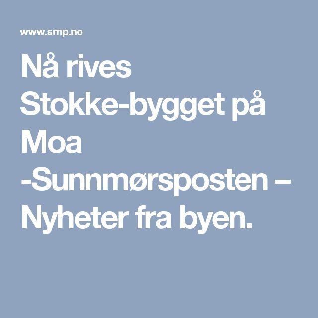 Nå rives Stokke-bygget på Moa -Sunnmørsposten – Nyheter fra byen.