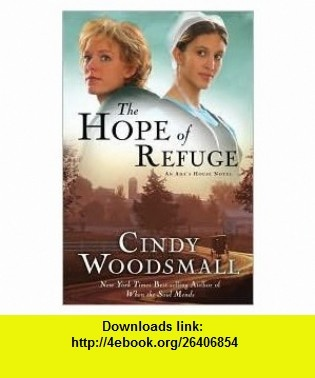The Hope of Refuge (Book 1) 1st (first) edition Text Only Cindy Woodsmall ,   ,  , ASIN: B004W7VCE0 , tutorials , pdf , ebook , torrent , downloads , rapidshare , filesonic , hotfile , megaupload , fileserve