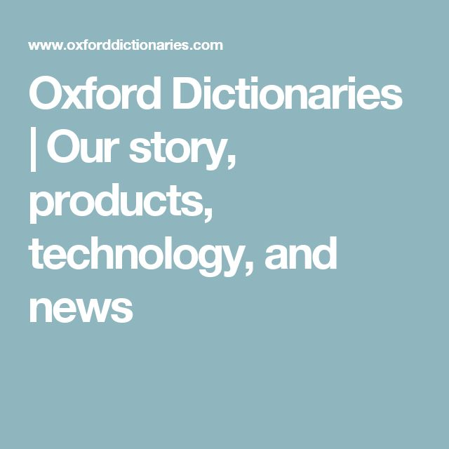 Oxford Dictionaries | Our story, products, technology, and news