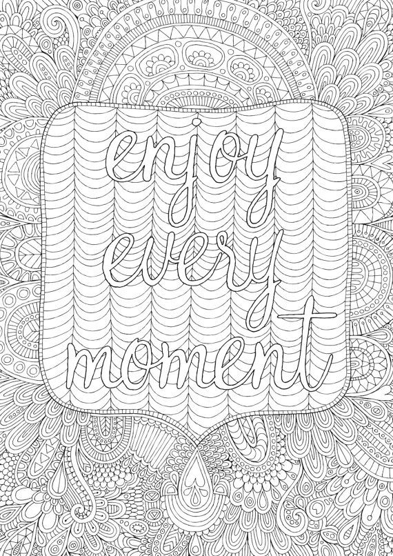 Enjoy Every Moment An Intricate And Super Duper Detailed Illustration Hand Drawn By Myself Coloured YOU Colouring Pages