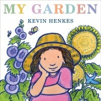 My Garden by Kevin Henkes | Mudpies & Melodies