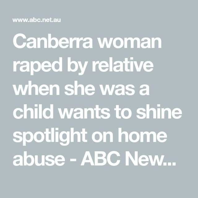 Canberra woman raped by relative when she was a child wants to shine spotlight on home abuse - ABC News (Australian Broadcasting Corporation)
