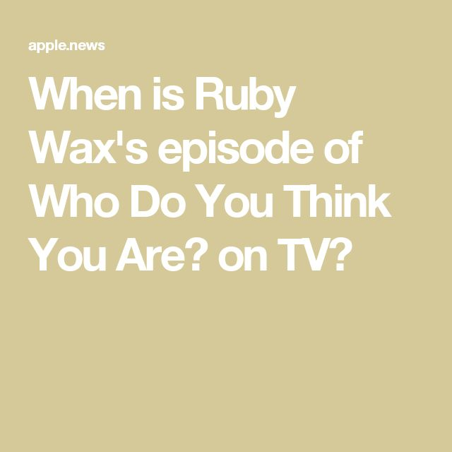 When is Ruby Wax's episode of Who Do You Think You Are? on TV?