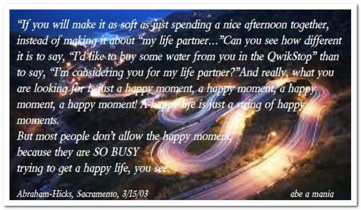 "If you will make it as soft as just spending a nice afternoon together, instead of making it about ""my life partner… *Abraham-Hicks Quotes (AHQ1225)"