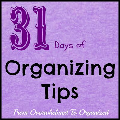 From Overwhelmed to Organized: 31 Days of Organizing Tips
