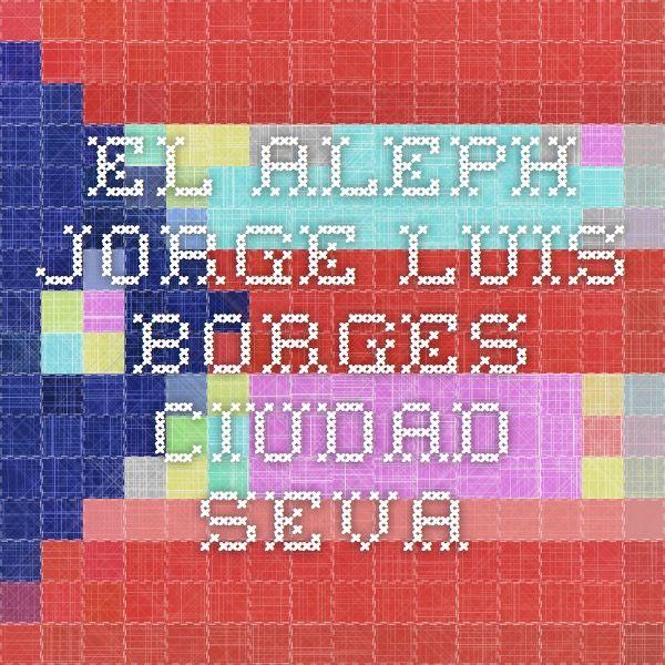 El Aleph - Jorge Luis Borges - Ciudad Seva